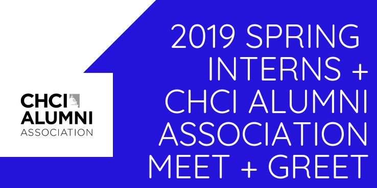 CHCI 2019 Spring Internship + Alumni Association Meet And Greet