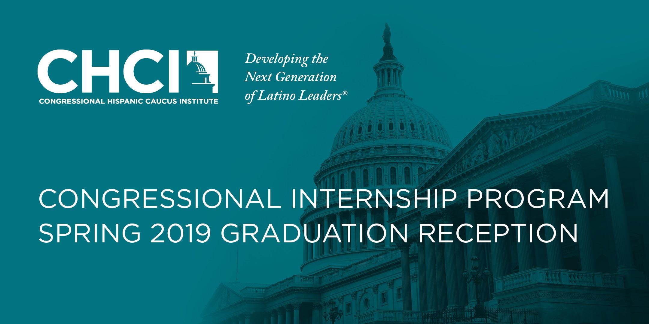 CHCI 2019 Spring Congressional Internship Program Graduation & Reception
