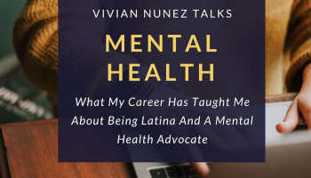 What My Career Has Taught Me About Being Latina And A Mental Health Advocate Graphic