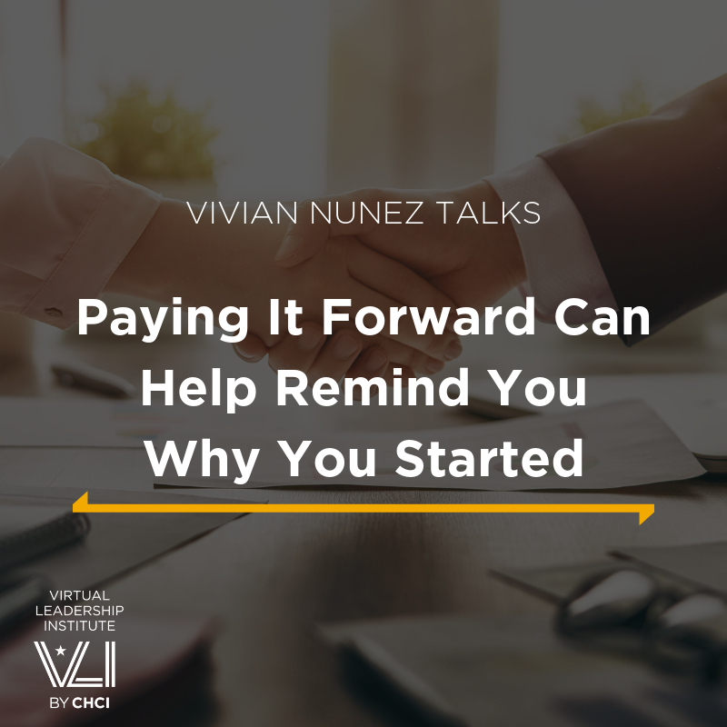 Paying It Forward Can Help Remind You Why You Started