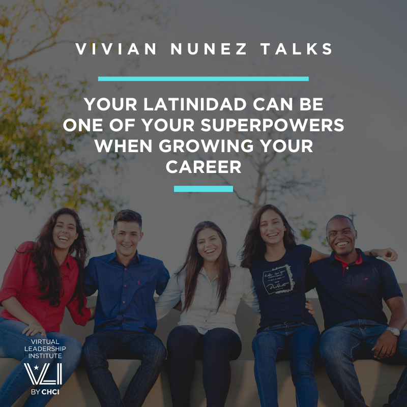 Your Latinidad Can Be One Of Your Superpowers When Growing Your Career